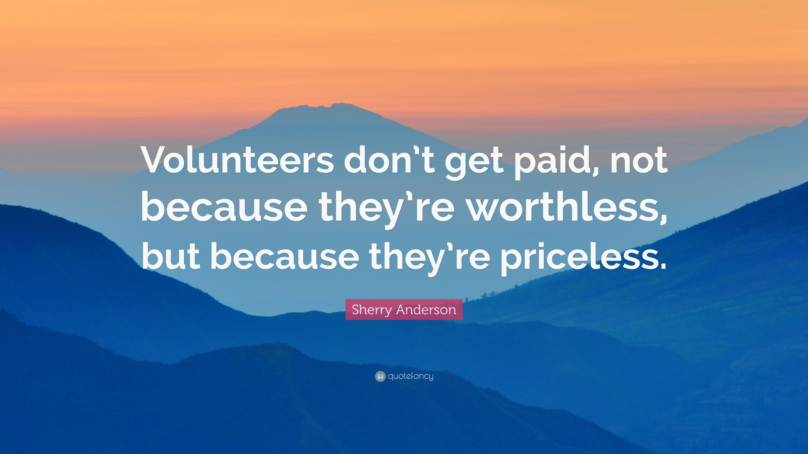 1638004-Sherry-Anderson-Quote-Volunteers-don-t-get-paid-not-because-they
